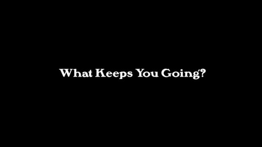 What Keeps You Going?