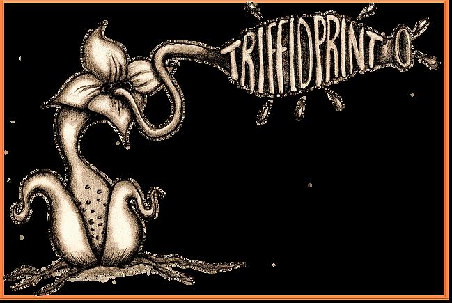 Triffidprint