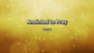 Anointed to Pray Part 5 First Part.png