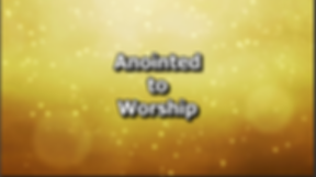 Anointed to Worship Part 4.png