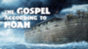 Sermon title Gospel According to Noah 2.