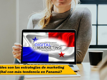 ¿Cuáles son las estrategias de Marketing Digital con más tendencia en Panamá?