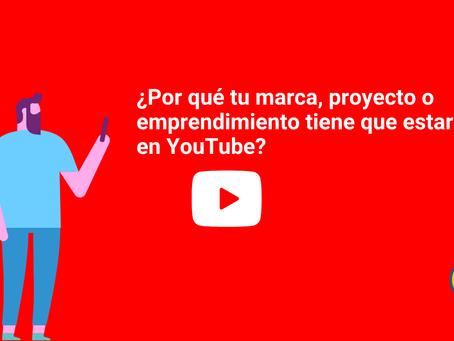 Por qué tu marca, proyecto o emprendimiento tiene que estar en YouTube