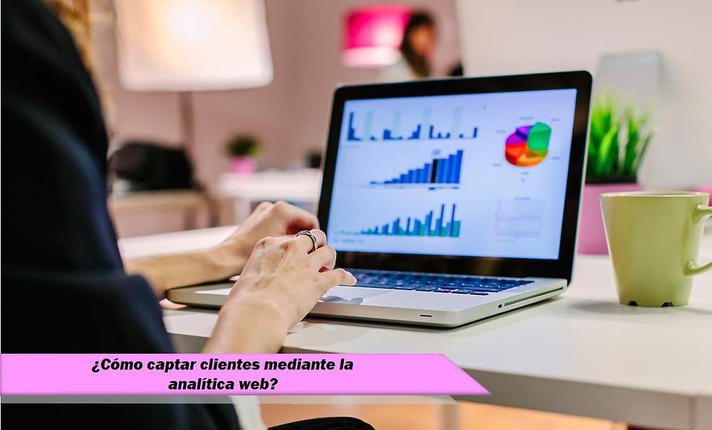 ¿Cómo captar clientes mediante la analítica web?