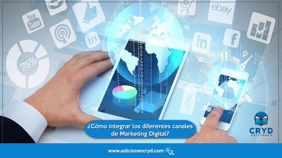 Cómo integrar los diferentes canales de Marketing Digital