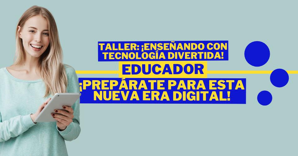 ¡Enseñando con  Tecnología Divertida! Capacitación para maestros 100 % online