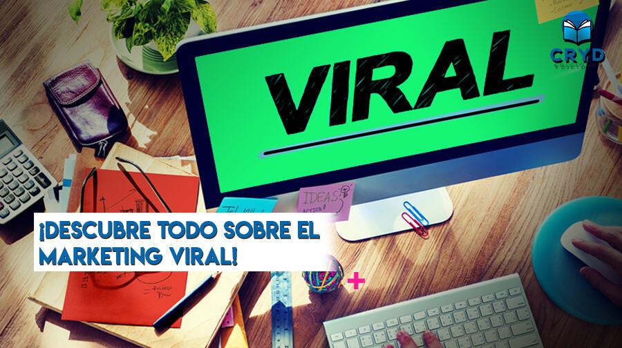 Descubre todo sobre el Marketing Viral