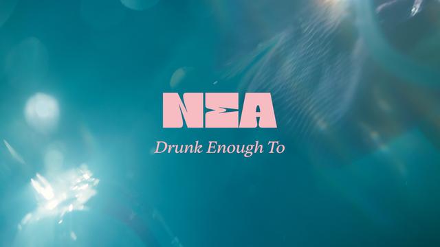 NEA - Drunk Enough To