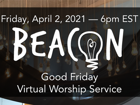 Good Friday Beacon Worship 4/2/2021