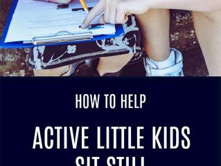 How to Help Active Little Kids Sit Still