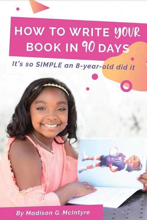 How to Write YOU Book in 90 Days... It's So Simple An 8 Year Old Did It