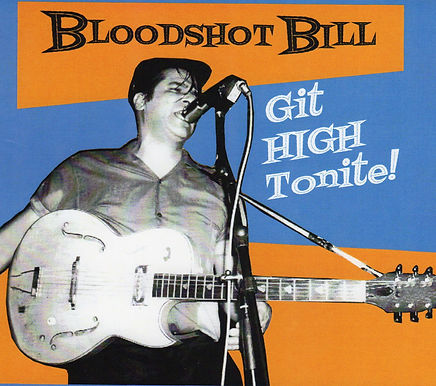 Bloodshot Bill - Git High Tonite !  CD