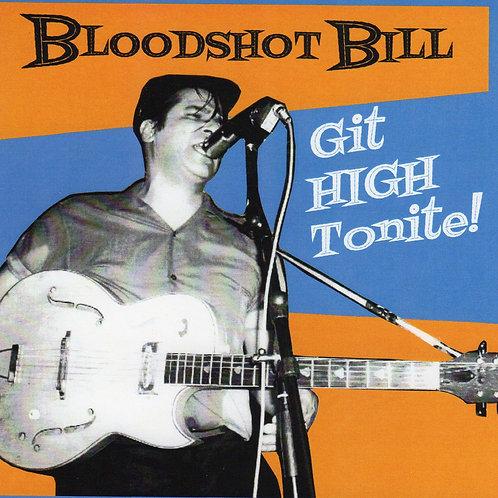 Bloodshot Bill - Git High Tonite !  CD