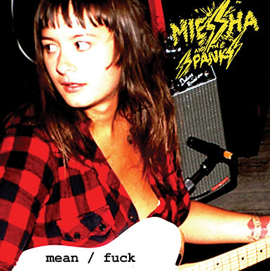 Miesha and the Spanks - Mean/Fuck