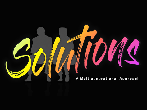 Solutions, A Multigenerational Approach