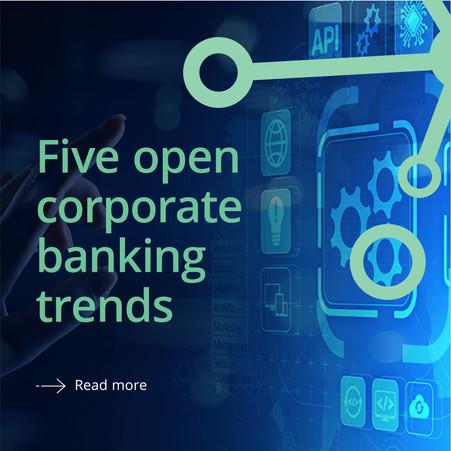 Five open corporate banking trends