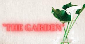"""""""The Garden"""""""