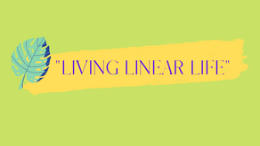 """Living Linear Life"""