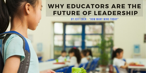 "Why educators are the future of leadership by Jeff Eben - ""How Many Wins Today"" Leadership Keynote Speaker and Culture-Building Expert"