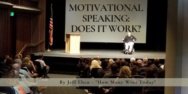 Motivational Speaking: Does it Work? by Jeff Eben