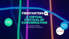 Firestarters: A Virtual Festival of Conversation This March (Raising Money for Rethink & UK Youth)