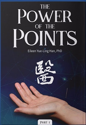 Power Of The Points by Dr. Eileen Yue-Ling Han, PhD, LAc