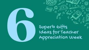 6 Superb Gifts Ideas for Teacher Appreciation Week