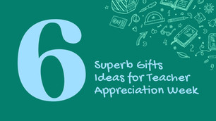 6 Superb Gifts Ideas for Teacher Appreciation Week