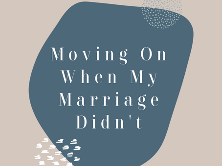 Moving On When My Marriage Didn't