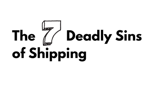 The 7 Deadly Sins of Shipping