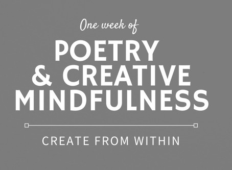 One Week of Tiny Poetry: Creative Mindfulness to help you create from within
