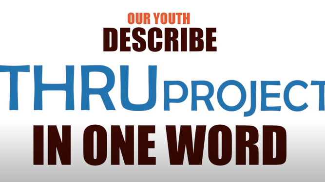 Former Foster Youth Describe THRU Project in One Word