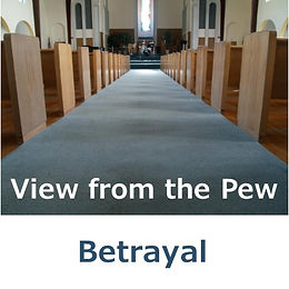 View from the Pew - Betrayal