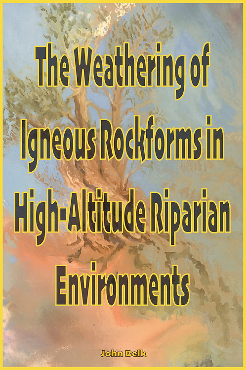 eBook: The Weathering of Igneous Rockforms in High-Altitude Riparian Environmen