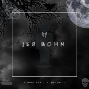 jeb bohn soundtrack soundtrack to insanity