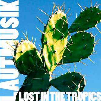 Lautmusik	- Lost in the Tropics