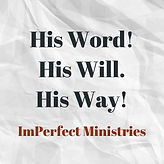 ImPerfect Ministries His Ways