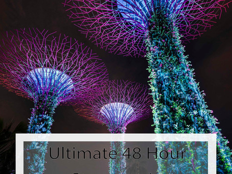 Ultimate 48-hour stopover in Singapore