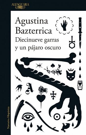 DIECINUEVE GARRAS Y UN PÁJARO OSCURO. BAZTERRICA, AGUSTINA
