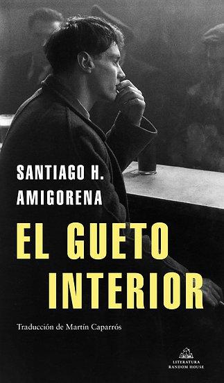 EL GUETO INTERIOR. AMIGORENA, SANTIAGO H.