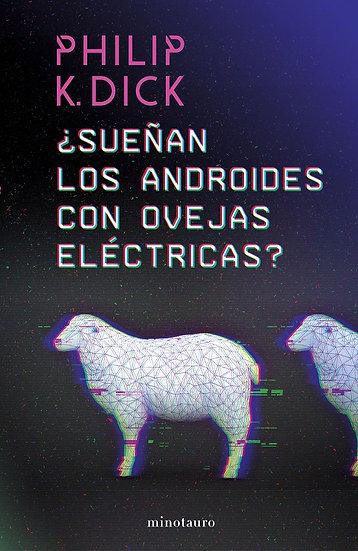 ¿SUEÑAN LOS ANDROIDES CON OVEJAS ELÉCTRICAS?. DICK, PHILIP K.