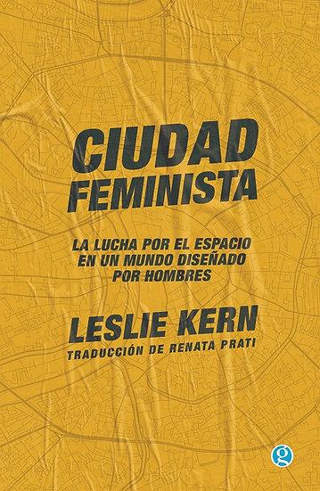 CIUDAD FEMINISTA. KERN, LESLIE