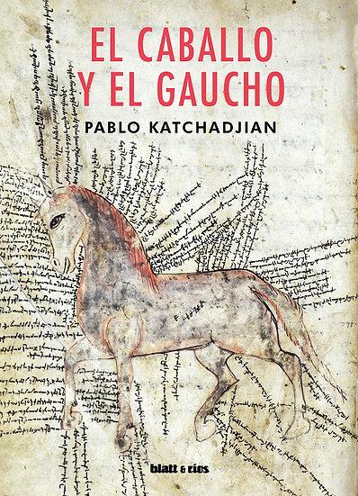 EL CABALLO Y EL GAUCHO. KATCHADJIAN, PABLO