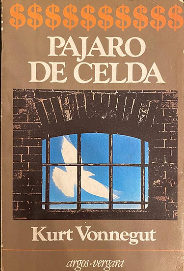 PÁJARO DE CELDA, VONNEGUT, KURT