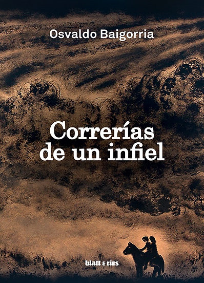 CORRERÍAS DE UN INFIEL. BAIGORRIA, OSVALDO
