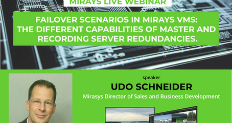 MIRASYS WEBINAR: FAILOVER SCENARIOS IN MIRASYS VMS – THE DIFFERENT CAPABILITIES OF MASTER AND RECORD