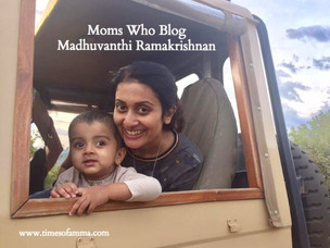Moms Who Blog : Featuring Madhuvanthi Ramakrishnan
