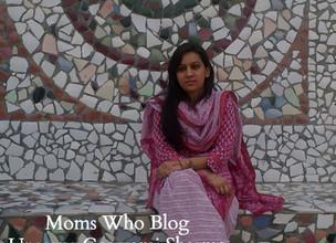 Moms Who Blog : Upasana Goswami-Sharma