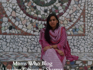 Moms Who Blog : Upasana Goswami-Sharma