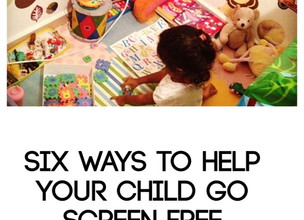 Six ways to help your child go screen free